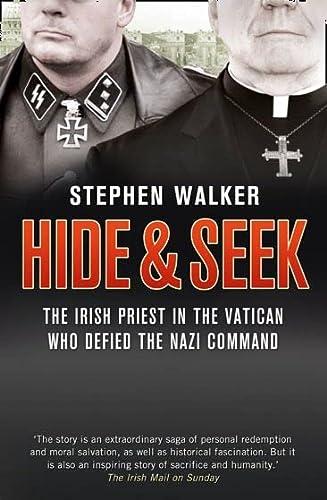 Hide & Seek: The Irish Priest in the Vatican Who Defied the Nazi Command: Walker, Stephen