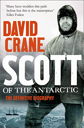Scott of the Antarctic: A Life of Courage and Tragedy in the Extreme South (0007450443) by Crane, David