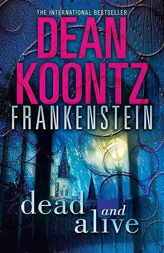 9780007453016: Dead and Alive (Dean Koontz's Frankenstein, Book 3)