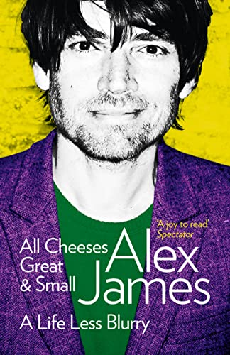 9780007453146: All Cheeses Great and Small: A Life Less Blurry. Alex James