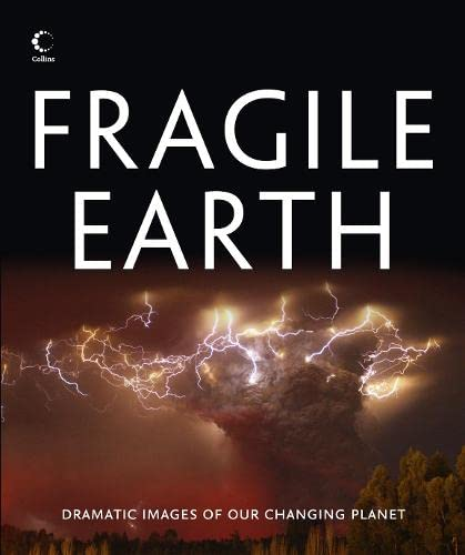 9780007455232: Fragile Earth: Dramatic images of our changing planet