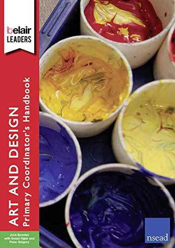 Belair: Leaders - The Art and Design Primary Coordinator's Handbook: John Bowden