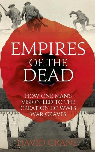 9780007456659: Empires of the Dead: How One Man's Vision Led to the Creation of WWI's War Graves