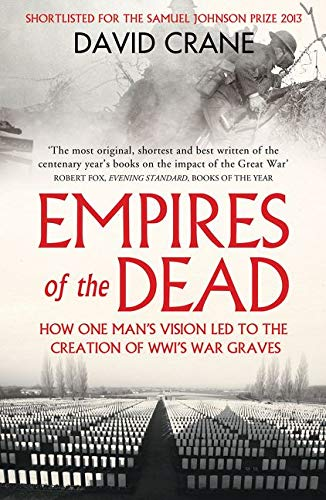 9780007456680: Empires of the Dead: How One Man's Vision Led to the Creation of WWI's War Graves