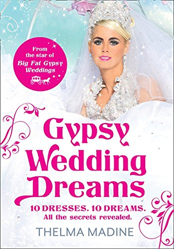9780007456987: Gypsy Wedding Dreams: Ten dresses. Ten Dreams. All the secrets revealed.