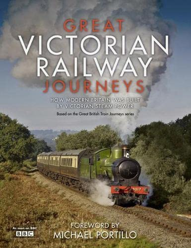 9780007457069: Great Victorian Railway Journeys: How Modern Britain Was Built by Victorian Steam Power