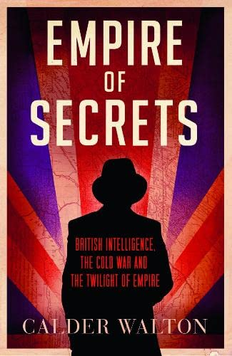 9780007457953: Empire of Secrets: British Intelligence, the Cold War and the Twilight of Empire