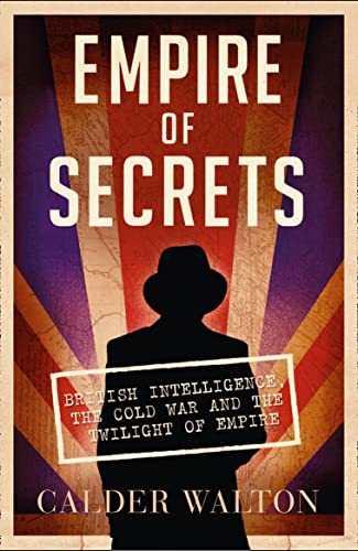 9780007457977: Empire of Secrets: British Intelligence, the Cold War and the Twilight of Empire