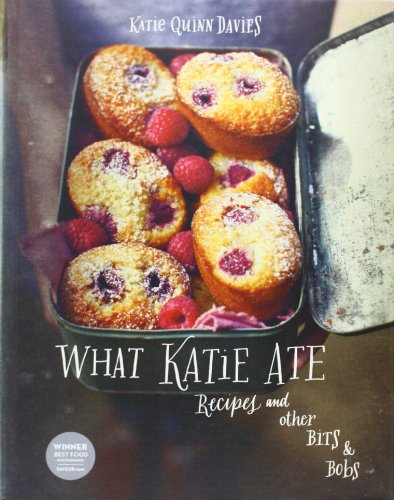 What Katie Ate: Recipes and Other Bits and Bobs: Davies, Katie Quinn