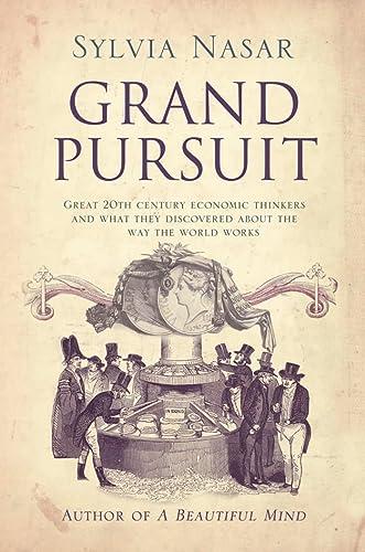 Grand Pursuit: A Story of Economic: Sylvia Nasar