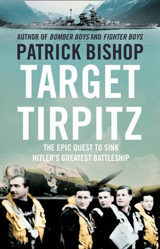 9780007460014: Target Tirpitz: The Epic Quest to Sink Hitler's Last Battleship