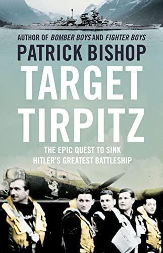 9780007460014: Target Tirpitz: The Epic Quest to Sink Hitler's Last Battleship