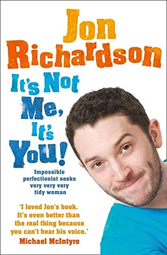 9780007460908: It's Not Me, It's You!: Impossible perfectionist seeks very very very tidy woman