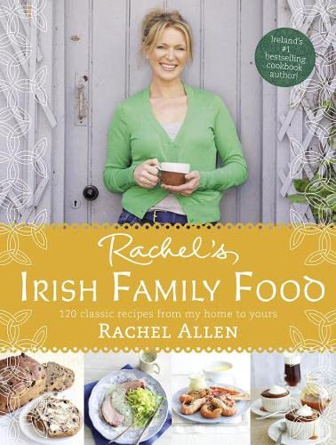 Rachel's Irish Family Food: 120 classic recipes from my home to yours (0007462581) by Rachel Allen