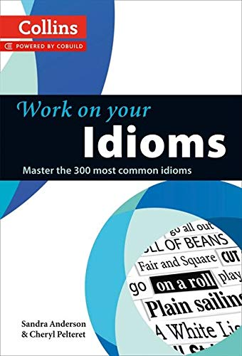 9780007464678: Work on Your Idioms: Master the 300 Most Common Idioms (Collins Work on Your...)