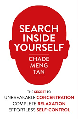 9780007467167: Search Inside Yourself: The Secret to Unbreakable Concentration, Complete Relaxation and Effortless Self-Control