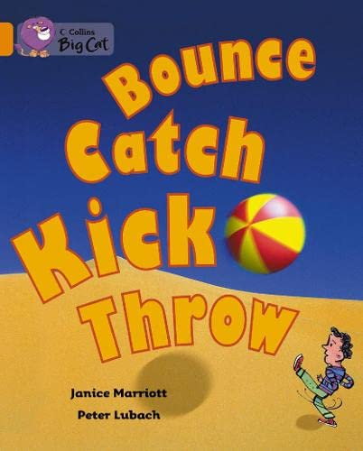 9780007473434: Collins Big Cat - Bounce, Kick, Catch, Throw: Band 06/Orange