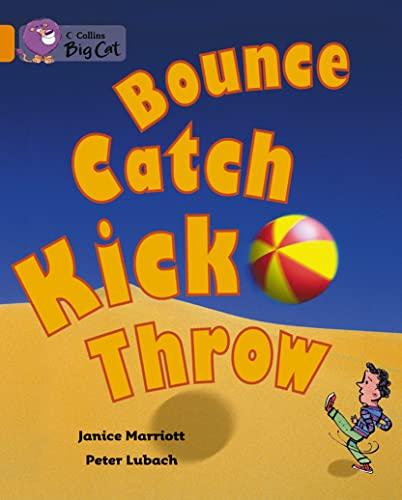 9780007473434: Bounce, Kick, Catch, Throw (Collins Big Cat)