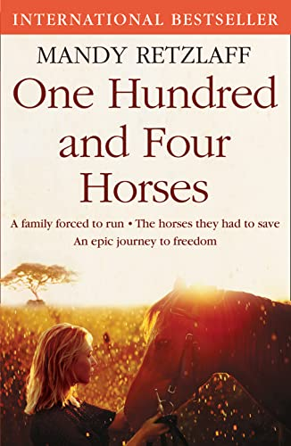 9780007477562: One Hundred and Four Horses: A Family Forced to Run. The Horses They Had to Save. An Epic Journey to Freedom.