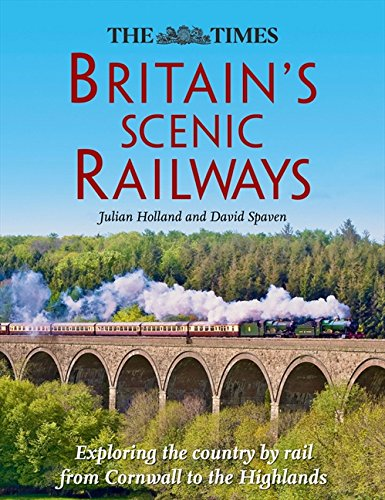 9780007478798: The Times Britain's Scenic Railways: Exploring the Country By Rail From Cornwall to the Highlands