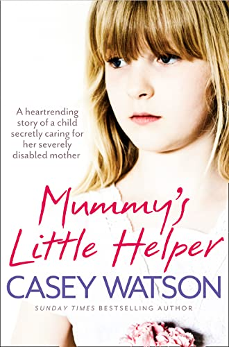 9780007479597: Mummy's Little Helper: The heartrending true story of a young girl secretly caring for her severely disabled mother