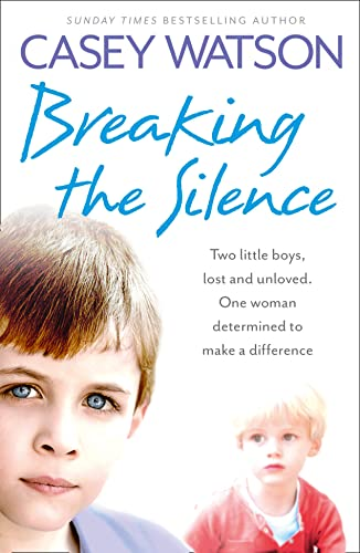9780007479610: Breaking the Silence: Two little boys, lost and unloved. One foster carer determined to make a difference.