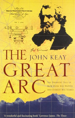 9780007481170: The Great Arc: The Dramatic Tale of How India Was Mapped and Everest Was Named