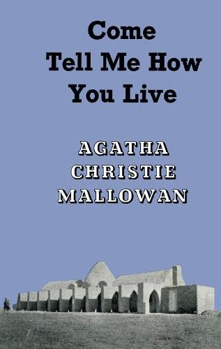 9780007487196: Come, Tell Me How You Live: An Archaeological Memoir