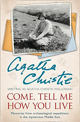 9780007487240: Come, Tell Me How You Live: Memories from archaeological expeditions in the mysterious Middle East