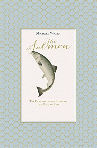 9780007487646: The Salmon: The Extraordinary Story of the King of Fish