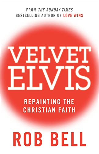 9780007487837: Velvet Elvis: Repainting the Christian Faith