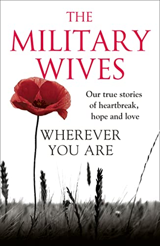 9780007488964: Wherever You Are: The Military Wives: Our True Stories of Heartbreak, Hope and Love