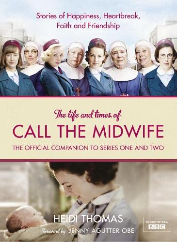 9780007490424: The Life and Times of Call the Midwife: The Official Companion to Series One and Two