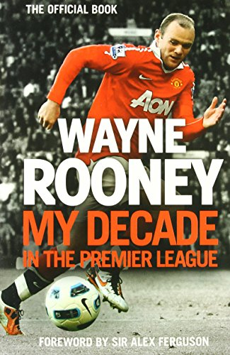 9780007490578: Wayne Rooney: My Decade in the Premier League