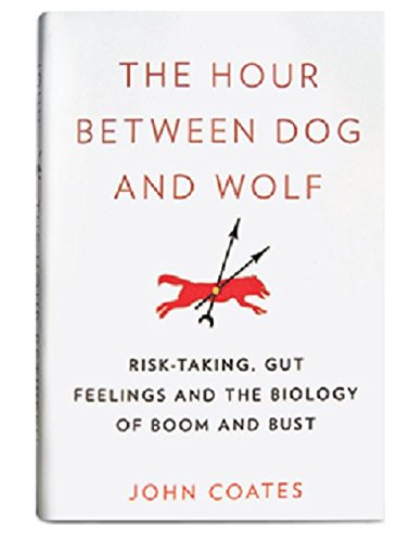 9780007490691: The Hour Between Dog and Wolf: Risk-taking, Gut Feelings and the Biology of Boom and Bust