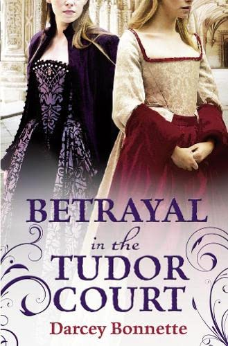 9780007490738: Betrayal in the Tudor Court