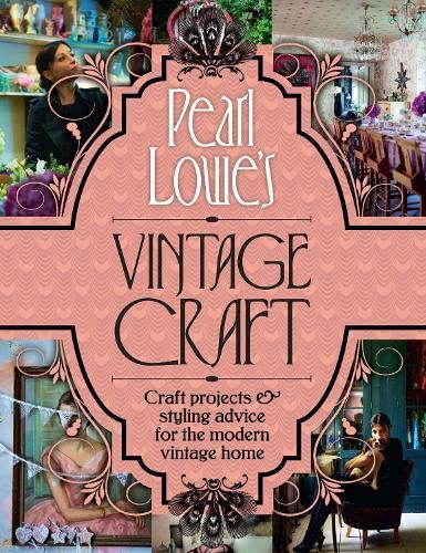 Pearl Lowe's Vintage Craft: 50 Craft Projects and Home Styling Advice: Lowe, Pearl