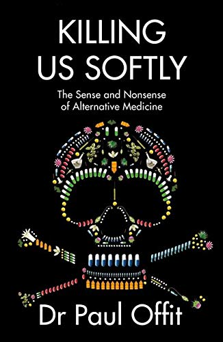 9780007491728: Killing Us Softly: The Sense and Nonsense of Alternative Medicine