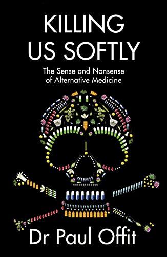 9780007491728: Killing Us Softly: The Sense and Nonsense of Alternative Medicine