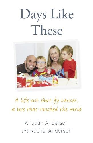 9780007492022: Days Like These: A life cut short by cancer, a love that touched the world