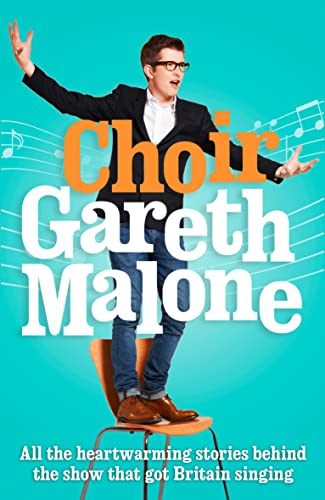 9780007493142: Choir: Gareth Malone