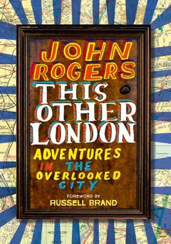 9780007494279: This Other London: Adventures in the Overlooked City
