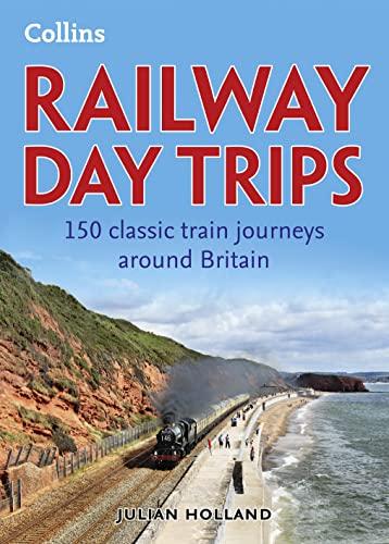9780007497157: Railway Day Trips: 150 classic train journeys around Britain