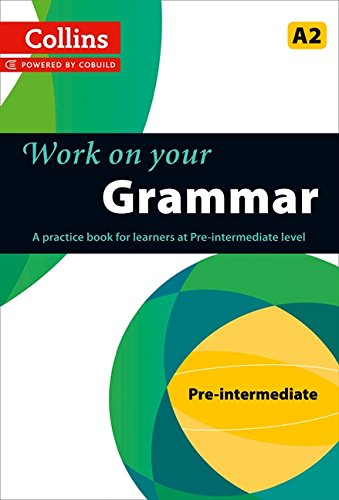 9780007499557: Work on Your Grammar: A Practice Book for Learners at Pre-Intermediate Level (Collins Work on Your)
