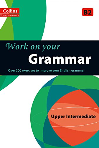 9780007499632: Work on Your Grammar: A Practice Book for Learners at Upper Intermediate Level (Collins Work on Your)