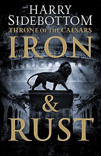 Iron and Rust (Throne of the Caesars,: Sidebottom, Harry