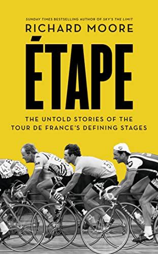 Etape: The Untold Stories of the Tour de France's Defining Stages: Moore, Richard