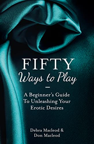 9780007501380: Fifty Ways to Play: A Beginner's Guide to Unleashing Your Erotic Desires