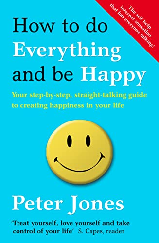 9780007501946: How to Do Everything and Be Happy: Your Step-by-Step, Straight-Talking Guide to Creating Happiness in Your Life
