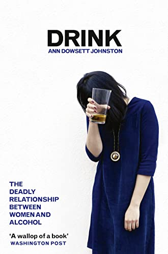9780007503582: Drink: The Deadly Relationship Between Women and Alcohol